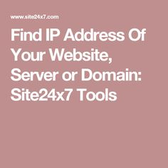 Find IP Address Of Your Website, Server or Domain: Site24x7 Tools