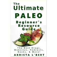 The Ultimate Paleo Beginner's Resource Guide: The Best Blogs, Websites, Podcasts, Books, & More  #Healthy #Snack #Ideas