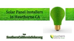 Looking for top rated solar companies in Hawthorne for installing solar panel on your home? SouthernCaliforniaSolar help you to select the best solar panel installer in Hawthorne.