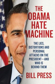 The Obama Hate Machine: The Lies, Distortions, and Personal Attacks on the President---and Who Is Behind Them $26.99 Obama was born in Kenya . . . Obama sympathizes with Muslim terrorists . . . Obama is a communist who wants to institute death panels and touch off class warfare…The extent to which these unfounded assertions have taken hold in the American mindset shows just how ruthless, destructive, and all-powerful the right-wing machine