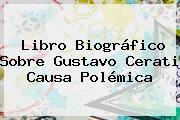 http://tecnoautos.com/wp-content/uploads/imagenes/tendencias/thumbs/libro-biografico-sobre-gustavo-cerati-causa-polemica.jpg Gustavo Cerati. Libro biográfico sobre Gustavo Cerati causa polémica, Enlaces, Imágenes, Videos y Tweets - http://tecnoautos.com/actualidad/gustavo-cerati-libro-biografico-sobre-gustavo-cerati-causa-polemica/