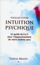 Eveillez Votre Intuition Psychique - Teresa Brady - Librairie Bien-être/Développement Personnel - http://www.sentiersdubienetre.com/librairie-bien-etre/developpement-personnel/eveillez-votre-intuition-psychique-teresa-brady.html