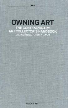 Owning Art: The Contemporary Art Collector's Handbook: Louisa Buck, Judith Greer: 9780954699918: Amazon.com: Books