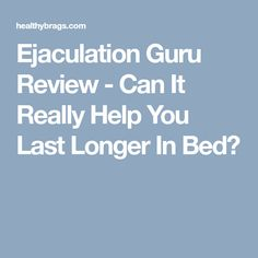 Ejaculation Guru Review - Can It Really Help You Last Longer In Bed?