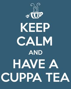 I am always calm - I always have a cuppa Tea!