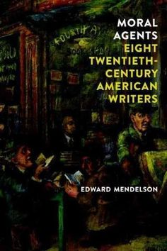 Moral Agents: Eight Twentieth-Century American Writers: Moral Agents: Eight Twentieth-century American Writers: A Group Portrait