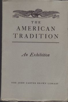 The American Tradition A Catalogue of Books, Manuscripts, and Maps Exhibited at the John Carter Brown Library In the Spring and Summer of 1954. Published in  Providence Rhode Island.by  The Associates of The John Carter Brown Library, 1955. First edition.