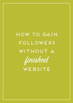 Have a URL but not a finished site? Don't worry! You can start growing your tribe and gaining followers now. Click to read how or pin and save for later!