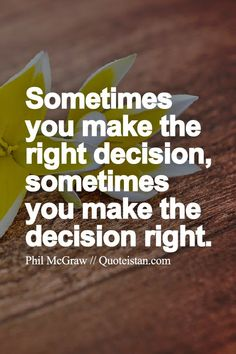 Sometimes you make the right #decision sometimes you make the decision right. http://www.quoteistan.com/2015/05/sometimes-you-make-right-decision.html