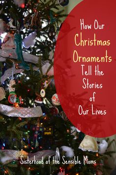 How Our Christmas Ornaments Tell the Stories of Our Lives - Some Christmas trees are perfectly beautiful, and some tell a perfectly wonderful story. What does your family Christmas tree look like? | Sisterhood of the Sensible Moms