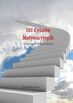 pewnego dnia postanowiłem przetłumaczyć na polski książkę 101 cytatów motywacyjnych dla Ciebie całkowicie za darmo.