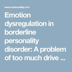 Emotion dysregulation in borderline personality disorder: A problem of too much drive and too little control? -- ScienceDaily