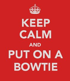 Keep calm and put on a bowtie