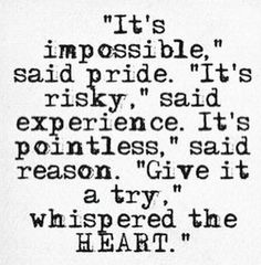 Impossible, pride, risky, experience,  pointless, reason, whisper