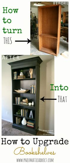 How to Upgrade an ugly oak bookshelf to look like a Pottery Barn one. Added a baseboard riser to make it taller and a board at the top, then added trim and crown moulding, painted with a stain blocking primer and Country Chic Paint in Dark Roast Visit Us Refurbished Furniture, Repurposed Furniture, Furniture Makeover, Painted Furniture, Bedroom Furniture, Diy Bedroom, Trendy Bedroom, Apartment Furniture, Lounge Furniture
