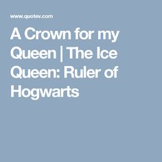A Crown for my Queen | The Ice Queen: Ruler of Hogwarts
