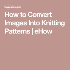 How to Convert Images Into Knitting Patterns | eHow