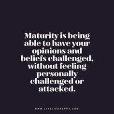 """maturity is being able to 