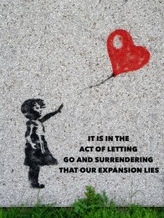 It is in the act of letting go and surrendering that our expansion lies.
