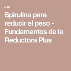 Spirulina para reducir el peso - Fundamentos de la Reductora Plus