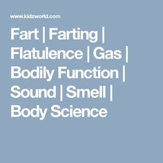 Fart | Farting | Flatulence | Gas | Bodily Function | Sound | Smell | Body Science