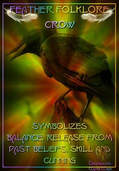 Crow - symbolizes balance, release from past beliefs, skill and cunning