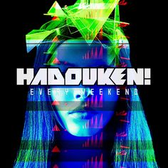 Hadouken!   Every Weekend (2013)    (Image Cover) electro house techno dubstep allpost