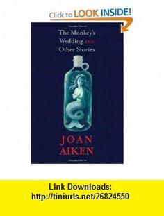 The Monkeys Wedding and Other Stories (9781931520744) Joan Aiken, Lizza Aiken , ISBN-10: 1931520747  , ISBN-13: 978-1931520744 ,  , tutorials , pdf , ebook , torrent , downloads , rapidshare , filesonic , hotfile , megaupload , fileserve