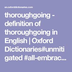 thoroughgoing - definition of thoroughgoing in English | Oxford Dictionaries#unmitigated #all-embracing