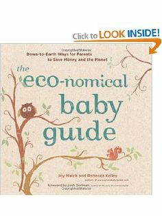 The Eco-nomical Baby Guide: Down-to-Earth Ways for Parents to Save Money and the Planet by Joy Hatch. $7.98. Publication: March 1, 2010. Author: Joy Hatch. Publisher: Stewart, Tabori & Chang; Original edition (March 1, 2010)
