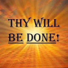 """""""Thy kingdom come. Thy will be done in earth, as it is in heaven.""""  Matthew 6:10"""