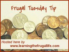 Learning The Frugal Life: Frugal Tuesday Tip Week 96