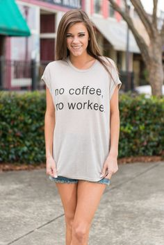 """""""No Coffee Tee, Taupe"""""""