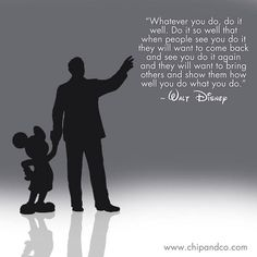 """Whatever you do, do it well."" Walt Disney quote. In other words, have a purpose in your life."