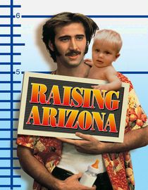 Raising Arizona (1987) An ex-cop and her ex-con husband are devastated when they learn they can't have children and decide to kidnap one of a furniture magnate's quintuplet sons. When a reward is posted, they have to outrun a bounty hunter, a pair of crooks and more. Nicolas Cage, Holly Hunter...5b