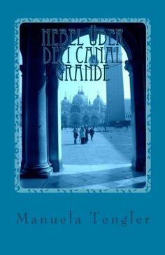 JETZT ALS PRINTBOOK - Nebel über dem Canale Grande: Historischer Roman von Manuela Tengler, http://www.amazon.de/dp/1489537244/ref=cm_sw_r_pi_dp_tyxUrb0S6D10M