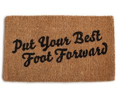 Put Your Best Foot Forward Door Mat by Izola. A great daily reminder every time you step out the door.