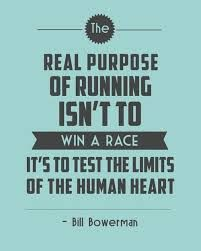 "Love this quote: ""The real purpose of running isn't to win a race. It's to test the limits of the human heart."""