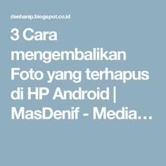 3 Cara mengembalikan Foto yang terhapus di HP Android | MasDenif - Media… 3, Tips, Android, Faces, Counseling