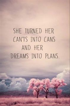 You can and you will. Make that dream a reality, babe.