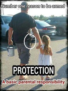Protection, A basic parental responsibility. Protect the Z Nation, Parental Responsibility, Gun Quotes, Life Quotes, Parenting Done Right, Pro Gun, Gun Rights, Thing 1, Gun Control
