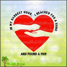In My Darkest Hour, I Reached for a Hand And Found a Paw Heart Clipart Cut File 300 dpi Jpeg Png SVG EPS DXF Format Instant Download by MyLittleMonkeysGifts on Etsy https://www.etsy.com/listing/265929357/in-my-darkest-hour-i-reached-for-a-hand