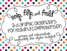 Snip, Flip and Fold 3-D Graphic Organizers for Reading Comprehension