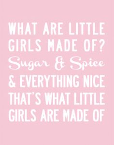 what are little girls made of....