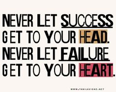 """Never let #success get to your head. Never let failure get to your #heart ."" #quote"