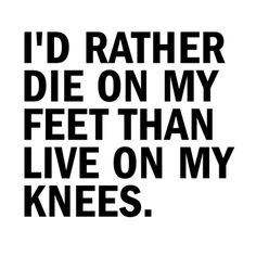 One of my favorite sayings! I choose death before dishonor!