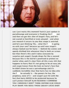 I never thought of that. And Lily and James were both Gryffindors, and Harry is a Gryffindor, but Snape is a Slytherin. And here Harry is expressing this VERY Slytherin trait, which makes him more like Snape and less like James. Harry Potter Love, Harry Potter Fandom, Harry Potter Memes, Potter Facts, Severus Hermione, Severus Rogue, Albus Dumbledore, Draco Malfoy, Hogwarts