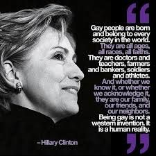 Hilary Clinton on being gay.