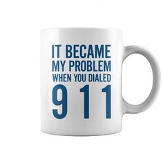 It Became My Problem When You Dialed 911https://www.sunfrog.com/LifeStyle/Dispatcher-Mom-99-Cool-Job-Shirt--75156500-Guys.html?20688 => Check out this shirt or mug by clicking the image, have fun :) Please tag, repin & share with your friends who would love it. #Dispatchermug, #Dispatcherquotes #Dispatcher #hoodie #ideas #image #photo #shirt #tshirt #sweatshirt #tee #gift #perfectgift