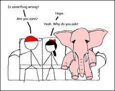The elephant in the room. Why does no one want to hear it when I ...